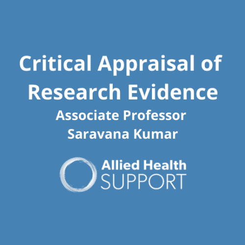 Critical Appraisal of Research Evidence Associate Professor Saravana Kumar
